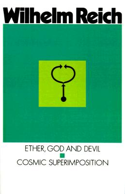 Ether, God and Devil and Cosmic Superimposition By Reich, Wilhelm/ Pol, Therese